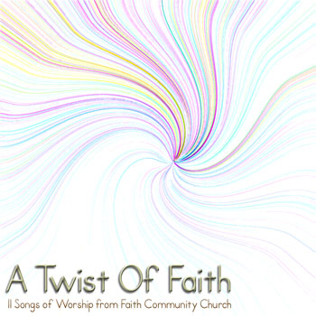 Faith Community Church Worship Team - A Twist Of Faith CD